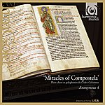 Anonymous 4 Miracles Of Compostela: Medieval Chant & Polyphony For St. James From The Codex Calixtinus
