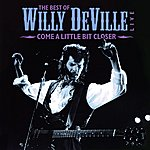 Willy DeVille Come A Little Bit Closer - The Best Of Willy Deville Live