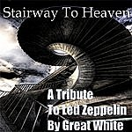 Great White Stairway To Heaven: A Tribute To Led Zeppelin