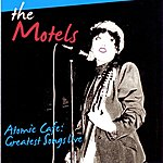 The Motels Atomic Café: Greatest Songs Live