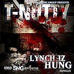 T-Nutty Lynch Iz Hung - Single