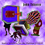 John Tabacco Audio Artifacts For The Dubious Cloud