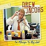 Drew Jacobs I'm Allergic To My Job