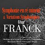 Orchestre De La Société Des Concerts Du Conservatoire César Franck: Symphonie En Ré Mineur Et Variations Symphoniques