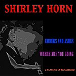 Shirley Horn Embers And Ashes / Where Are You Going (2 Classics Lp Remastered)