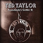 Ted Taylor Somebody's Gettin' It