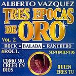 Alberto Vazquez Tres Epocas De Oro, Vol. 2