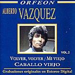 Alberto Vazquez Volver, Volver - MI Viejo - Caballo Viejo