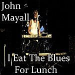 John Mayall I Eat The Blues For Lunch