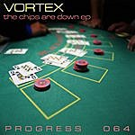 Vortex The Chips Are Down Ep