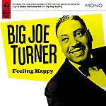 Big Joe Turner Feeling Happy