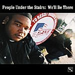 People Under The Stairs We'll Be There