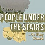 People Under The Stairs Or Stay Tuned...