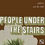 People Under The Stairs Yield / Out Da Club