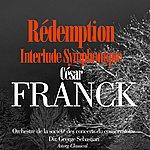 Orchestre De La Société Des Concerts Du Conservatoire César Franck: Rédemption (Interlude Symphonique)