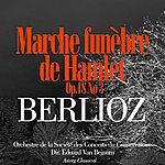 Orchestre De La Société Des Concerts Du Conservatoire Berlioz: Marche Funèbre De Hamlet, Op.18 No. 3