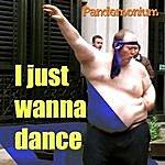 Pandemonium I Just Wanna Dance'