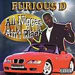 Furious D All Niggas Ain't Black