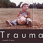 Trauma I Want It All - Single