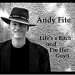 Andy Fite Life's A Bitch (And I'm Her Guy)