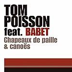 Tom Poisson Chapeaux De Paille & Canoës (Feat. Babet)
