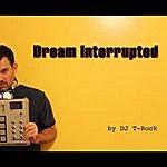 DJ T-Rock Dream Interrupted