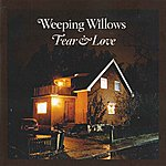 Weeping Willows Fear & Love