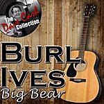 Burl Ives Big Bear - [The Dave Cash Collection]