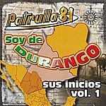 Patrulla 81 Soy De Durango Sus Inicios Vol.1