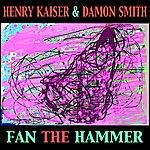 Henry Kaiser Fan the Hammer