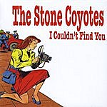 The Stone Coyotes I Couldn't Find You