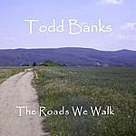 Todd Banks The Roads We Walk