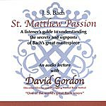 David Gordon Bach's St. Matthew Passion - A Listener's Introduction