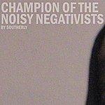 Southerly Champion Of The Noisy Negativists