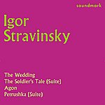 Igor Stravinsky Stravinsky Conducts: The Wedding, The Soldier's Tale Suite, Agon, Petrushka Suite