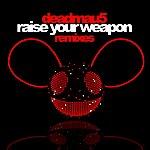 Deadmau5 Raise Your Weapon Remixes