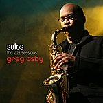 Greg Osby Greg Osby - SOLOS: The Jazz Sessions