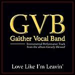 Gaither Vocal Band Love Like I'm Leavin' Performance Tracks