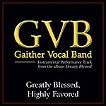 Gaither Vocal Band Greatly Blessed, Highly Favored Performance Tracks