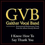 Gaither Vocal Band I Know How To Say Thank You Performance Tracks