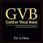 Gaither Vocal Band He Is Here Performance Tracks