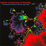 Henry Kaiser Tomorrow Knows Where You Live