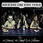 Big D And The Kids Table For The Damned, The Dumb And The Delirious