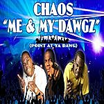 Chaos Me And My Dawgz