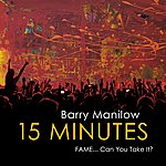 Barry Manilow 15 Minutes (Fame... Can You Take It?)