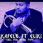 Kafele Fall For Your Type (Feat. Eliki) - Single