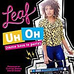 Leaf Uh-Oh (Came Here To Party)