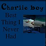 Charlie Boy Best Thing I Never Had - Single