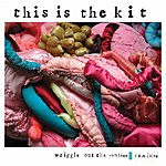 This Is The Kit Wriggle Out The Restless (Remixes)