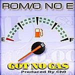 Romio No E Got No Gas